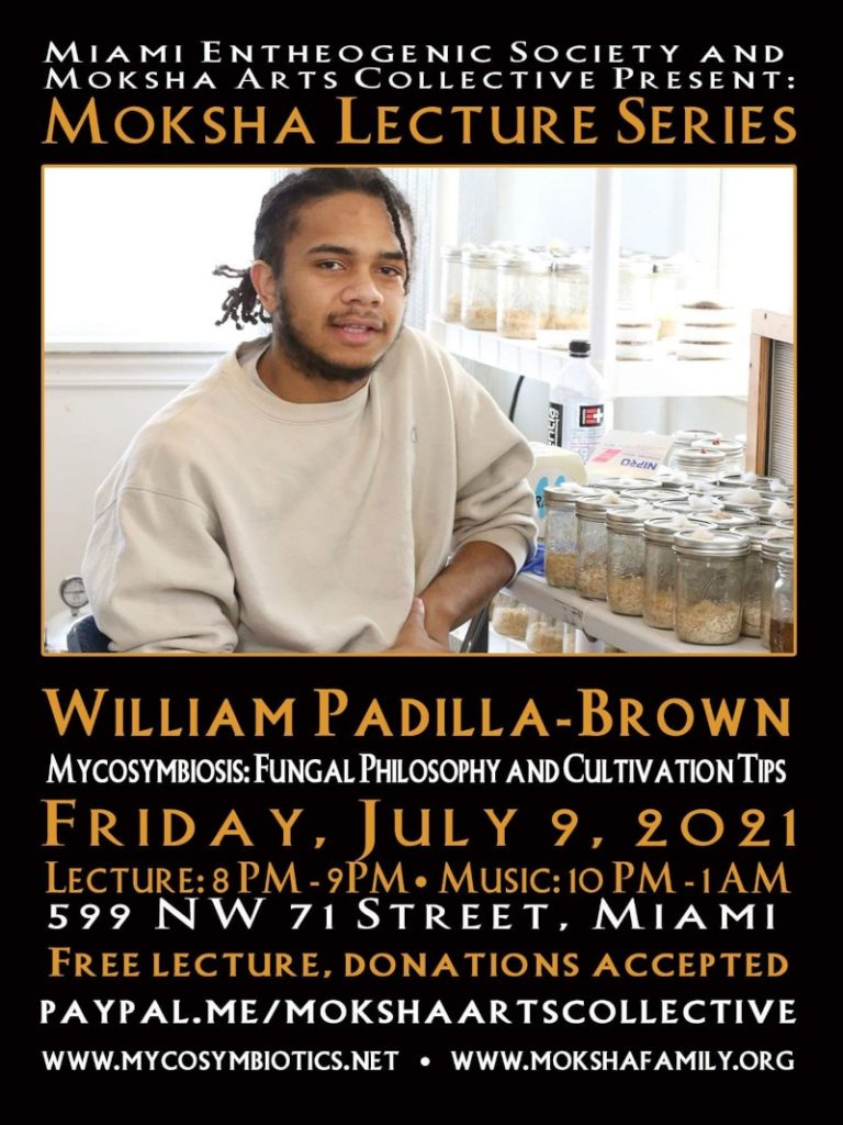 Miami Entheogenic Society & Moksha Arts Collective Present – William Padilla Brown's Mycosymbiosis – Fungal Philosophy and Cultivation Tips – July-9-2021